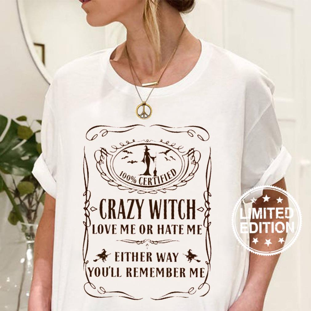 100 certified crazy witch love me or hate me either way you'll remember me shirt