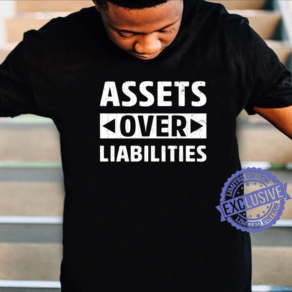 Assets Over Liabilities Accounting Accountant Shirt