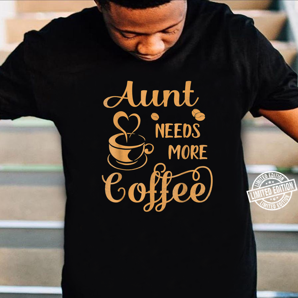 Aunt Needs More Coffee Happy Mother Father Day Shirt