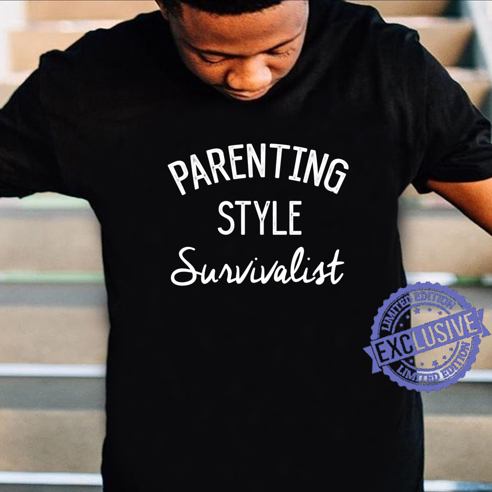 Funny Mom Dad Parenting Style Survivalist Parents Shirt