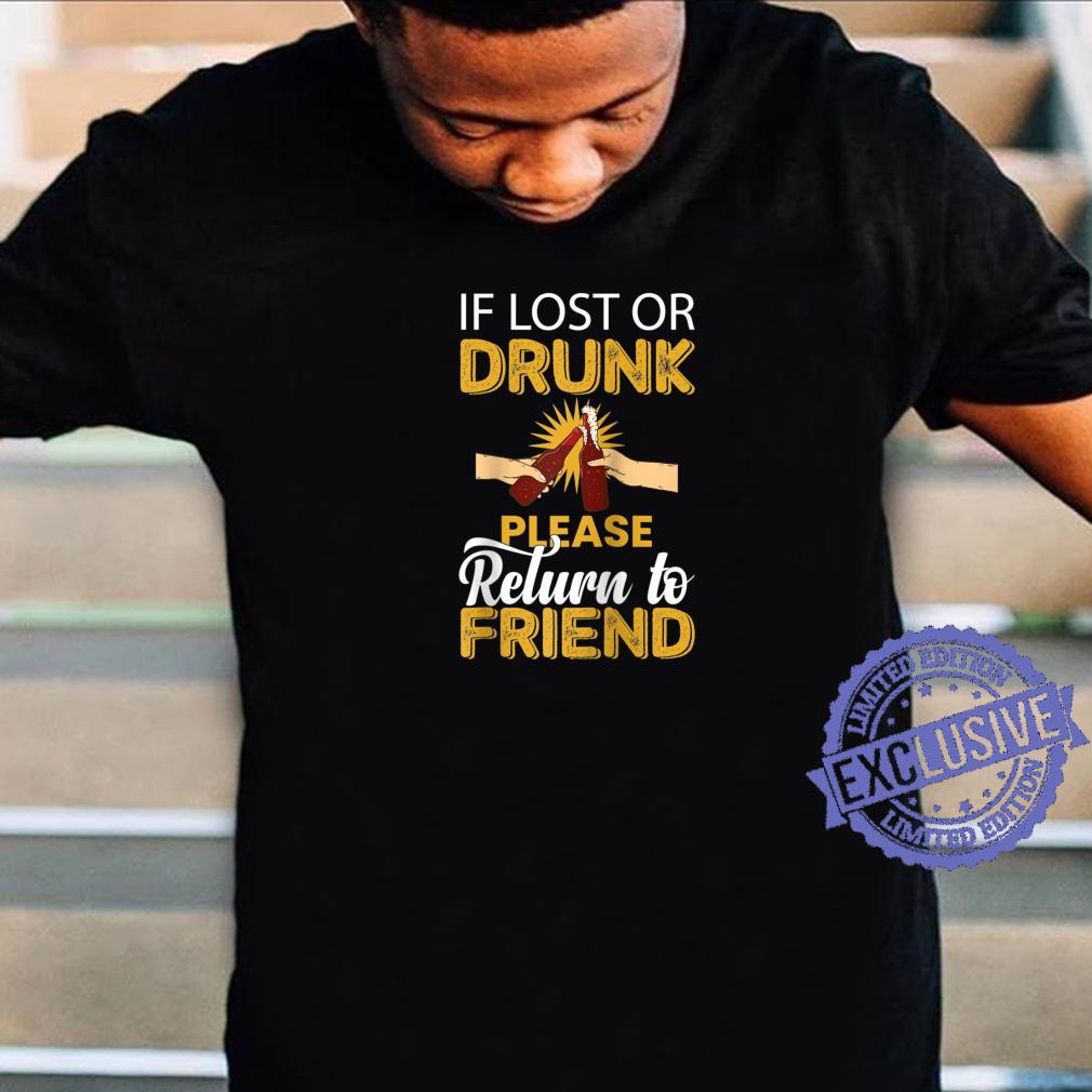 If lost or drunk return to friend I'm the friend item set Shirt