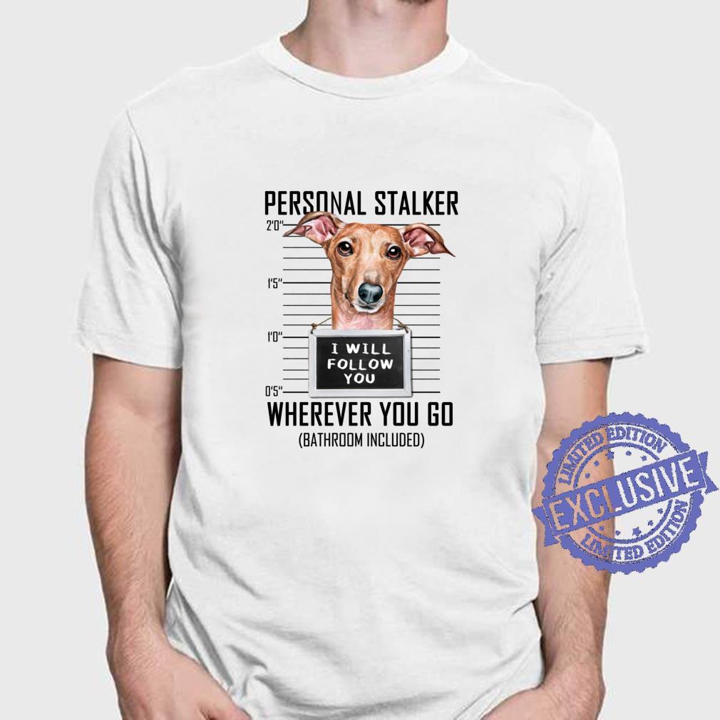 Personal Stalker Dog Greyhound I Will Follow You Mugshot Shirt