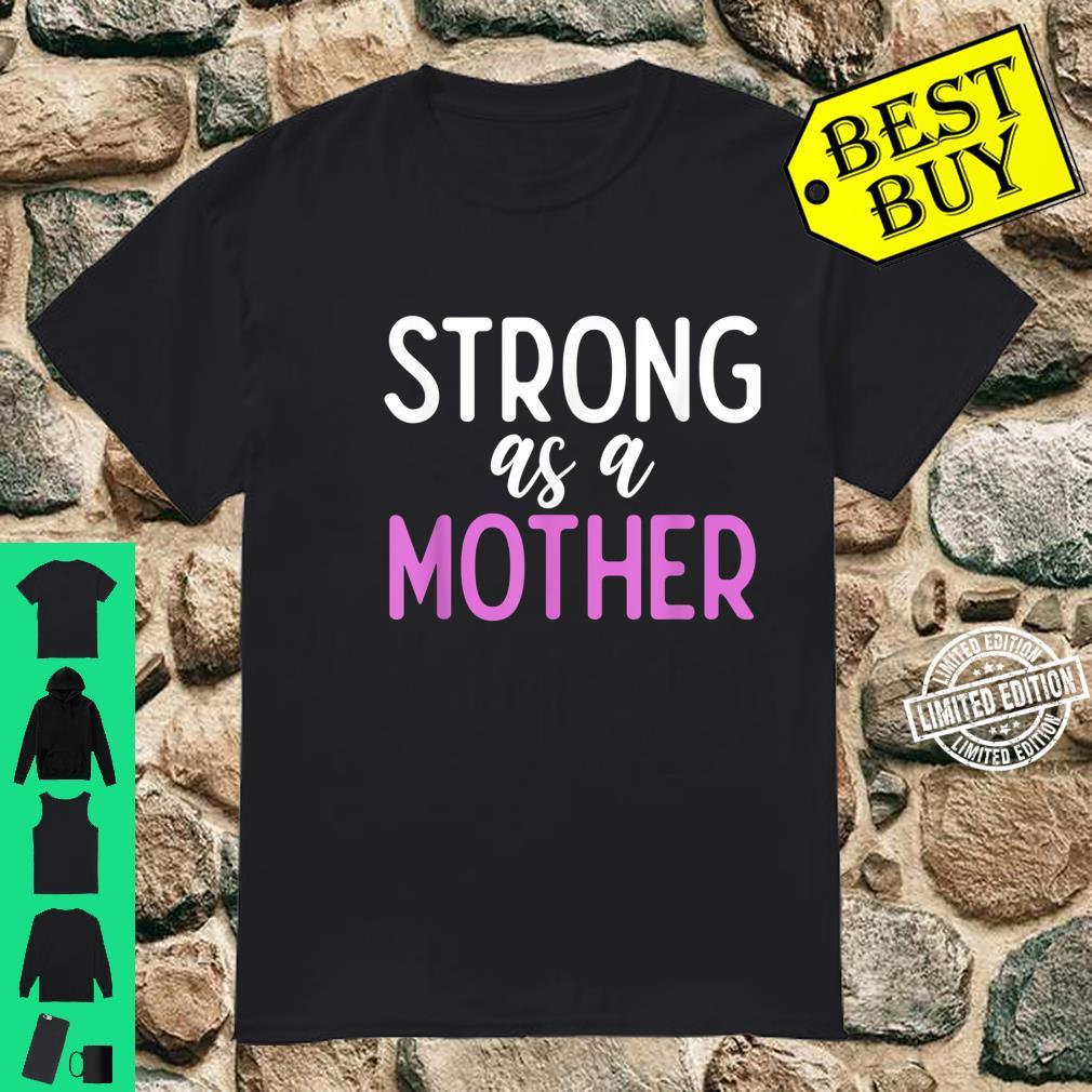 Strong As A Mother Powerful Mom Mother's Day Shirt