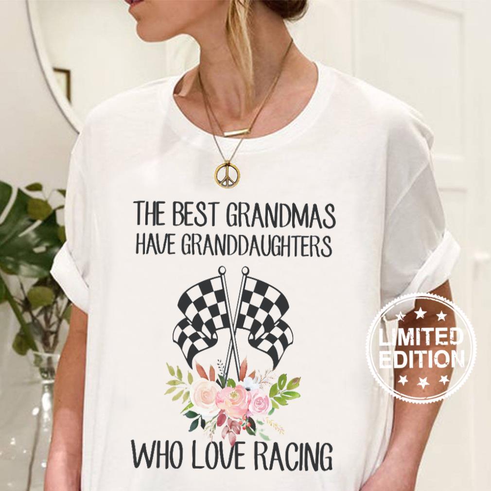 The best grandmas have granddaughters who loves racing shirt