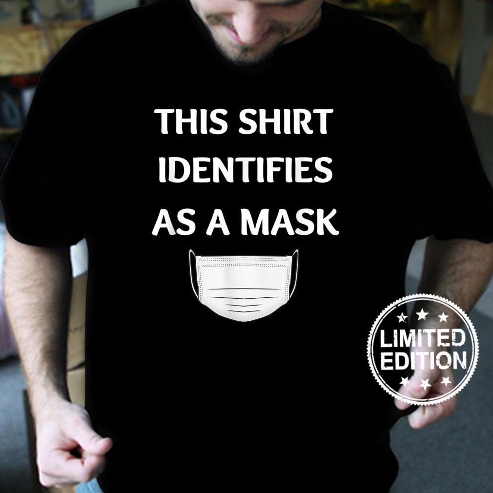 This Shirt Identifies As A Mask Saying Shirt