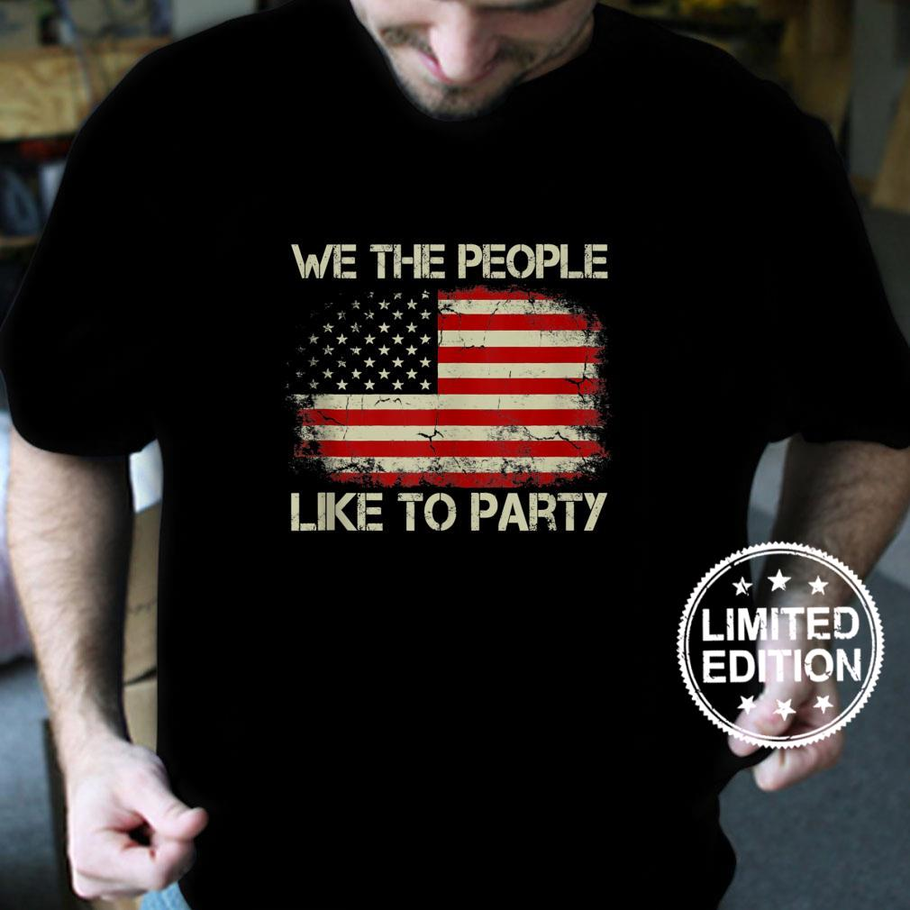 We The People Like To Party Vintage American Flag July 4th Shirt