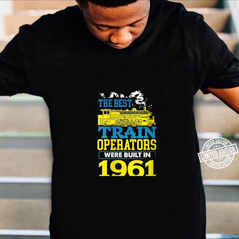 Womens Best Train Operator Driver Built In 1961 Shirt