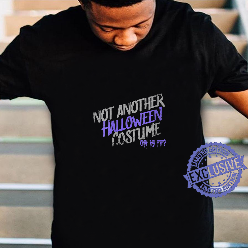 Womens Nop, Not Another Halloween Costume, Or Is It Scared Yet Shirt
