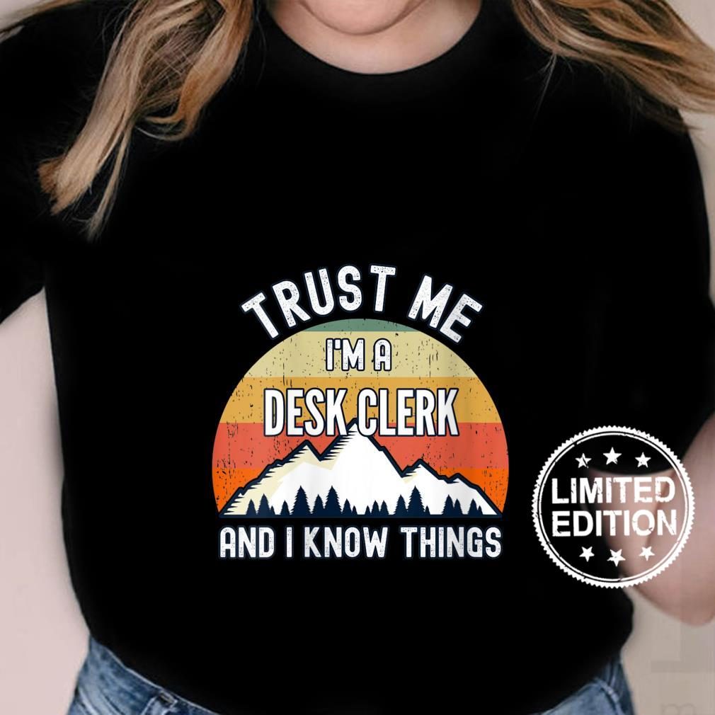 Womens Trust Me I'm a Desk Clerk And I Know Things Shirt ladies tee