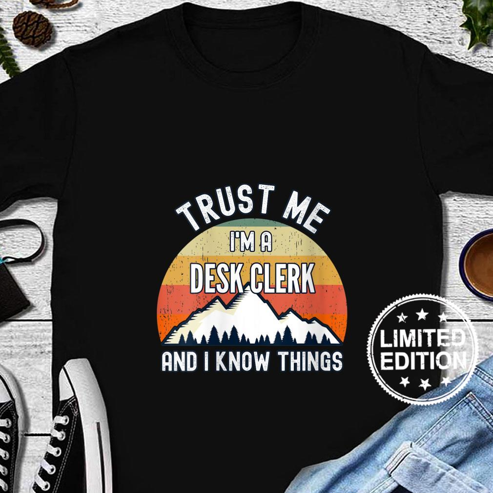 Womens Trust Me I'm a Desk Clerk And I Know Things Shirt long sleeved