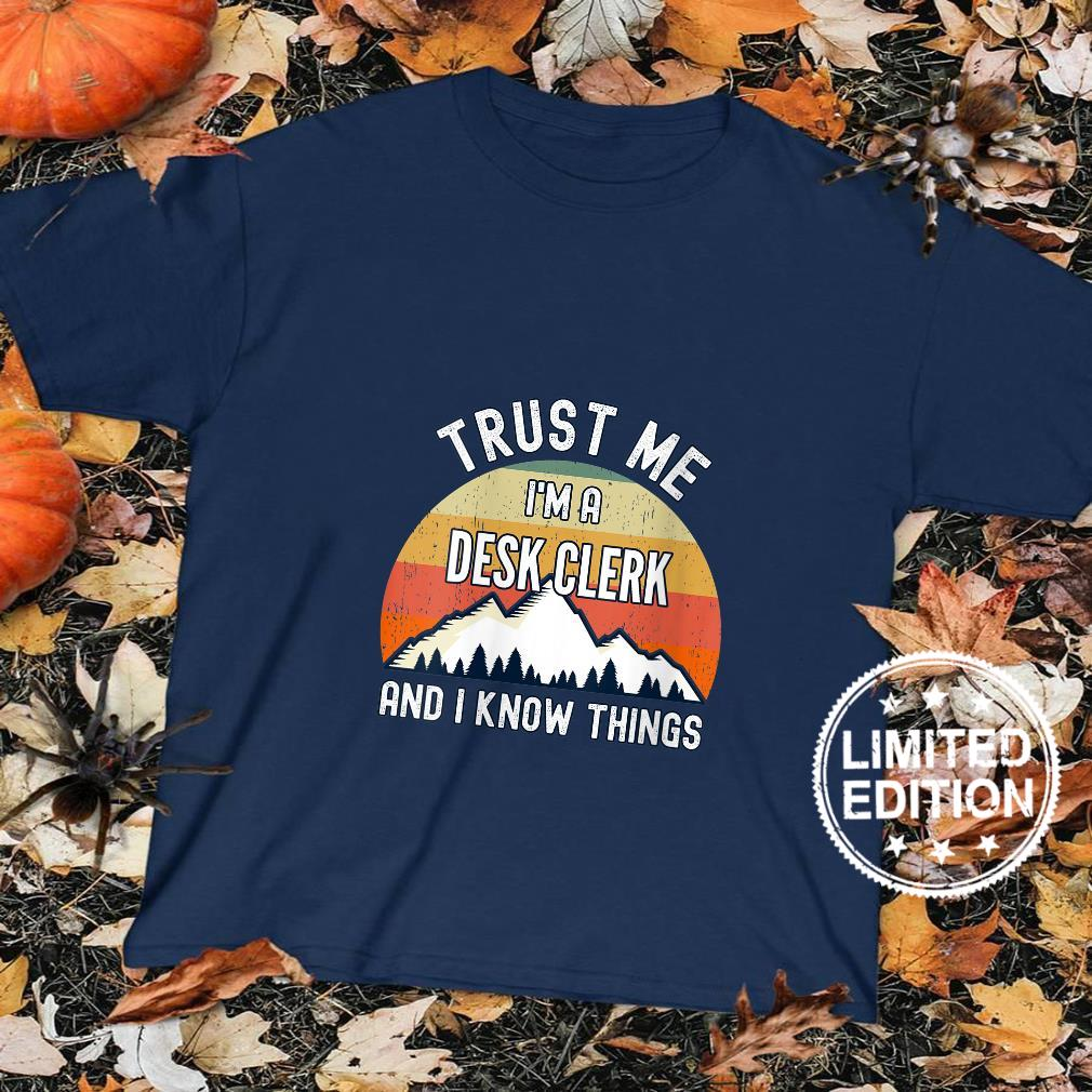 Womens Trust Me I'm a Desk Clerk And I Know Things Shirt sweater