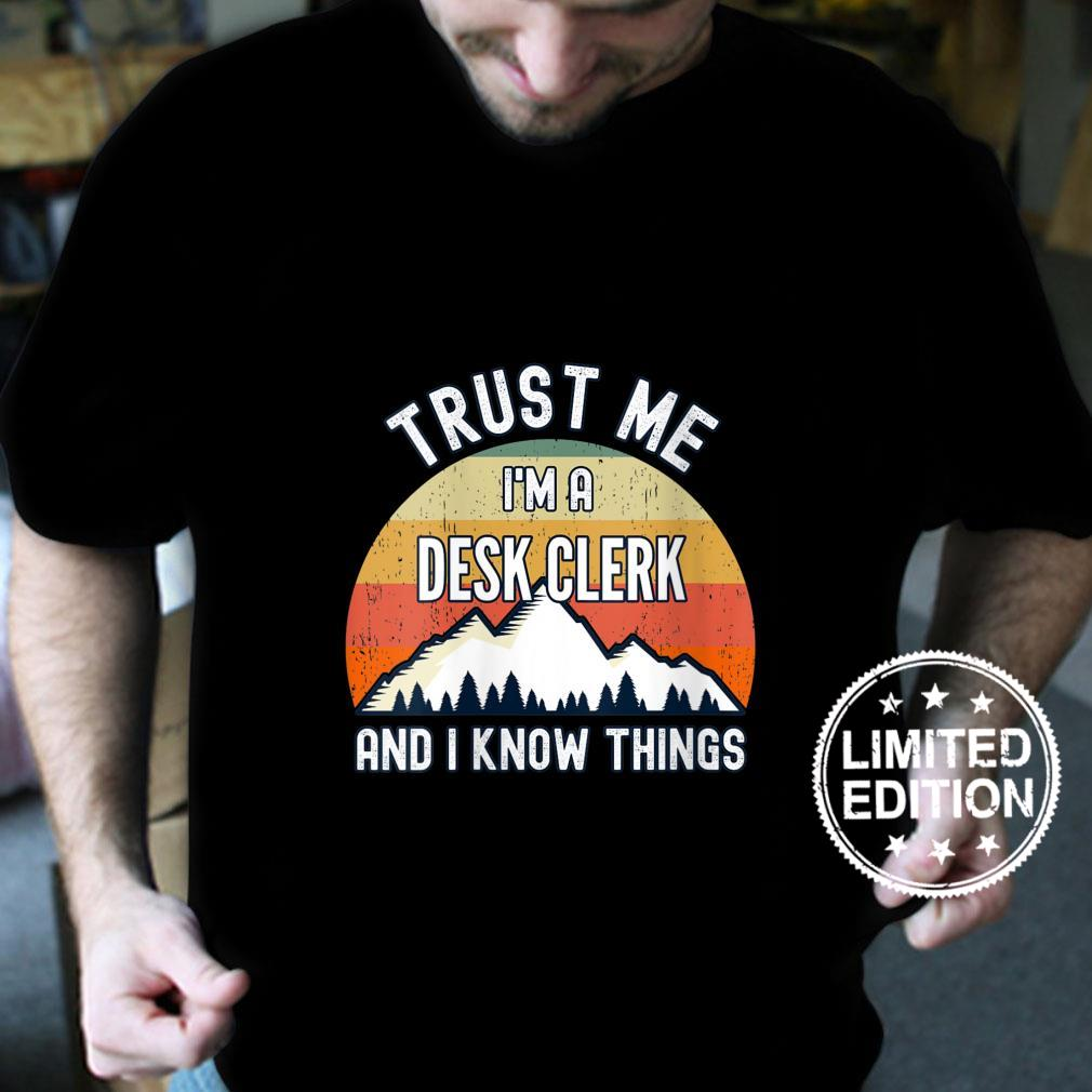Womens Trust Me I'm a Desk Clerk And I Know Things Shirt