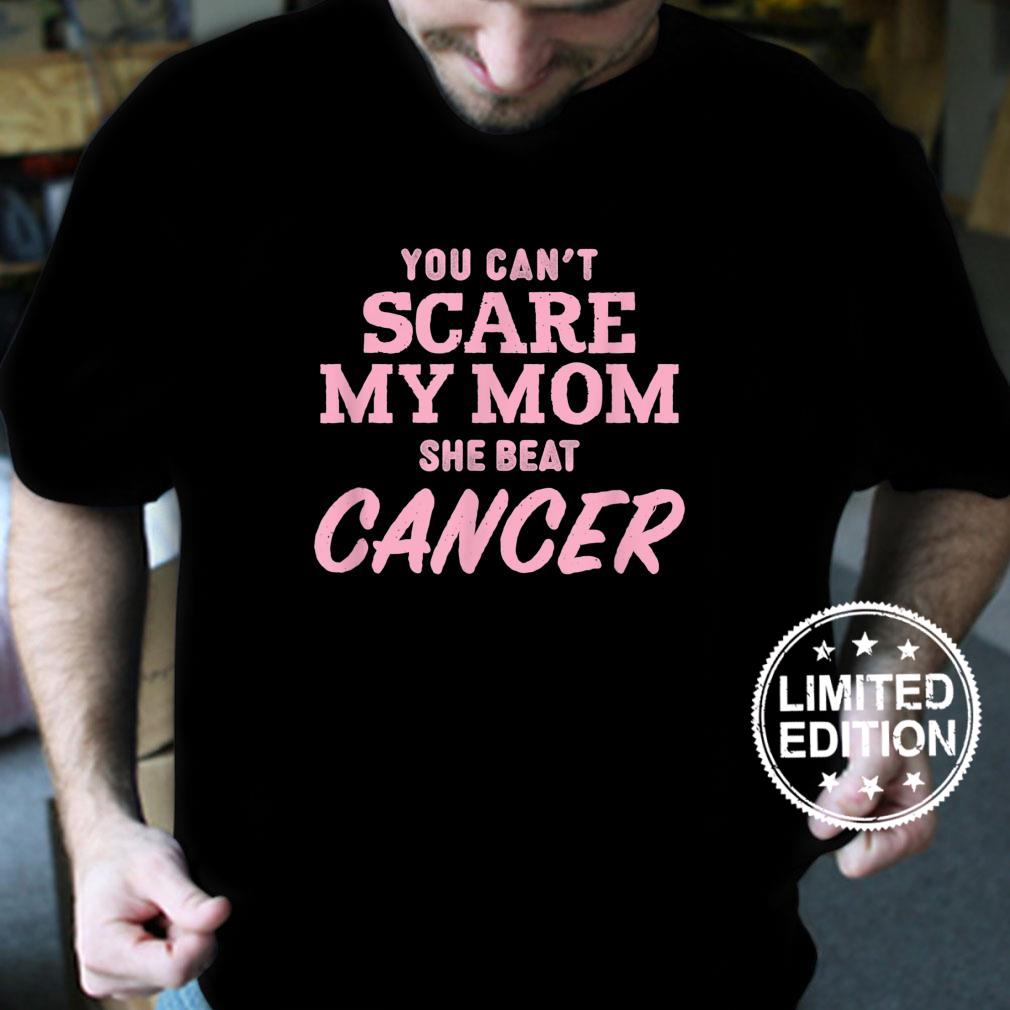 You Can't Scare My Mom She Beat Cancer Shirt
