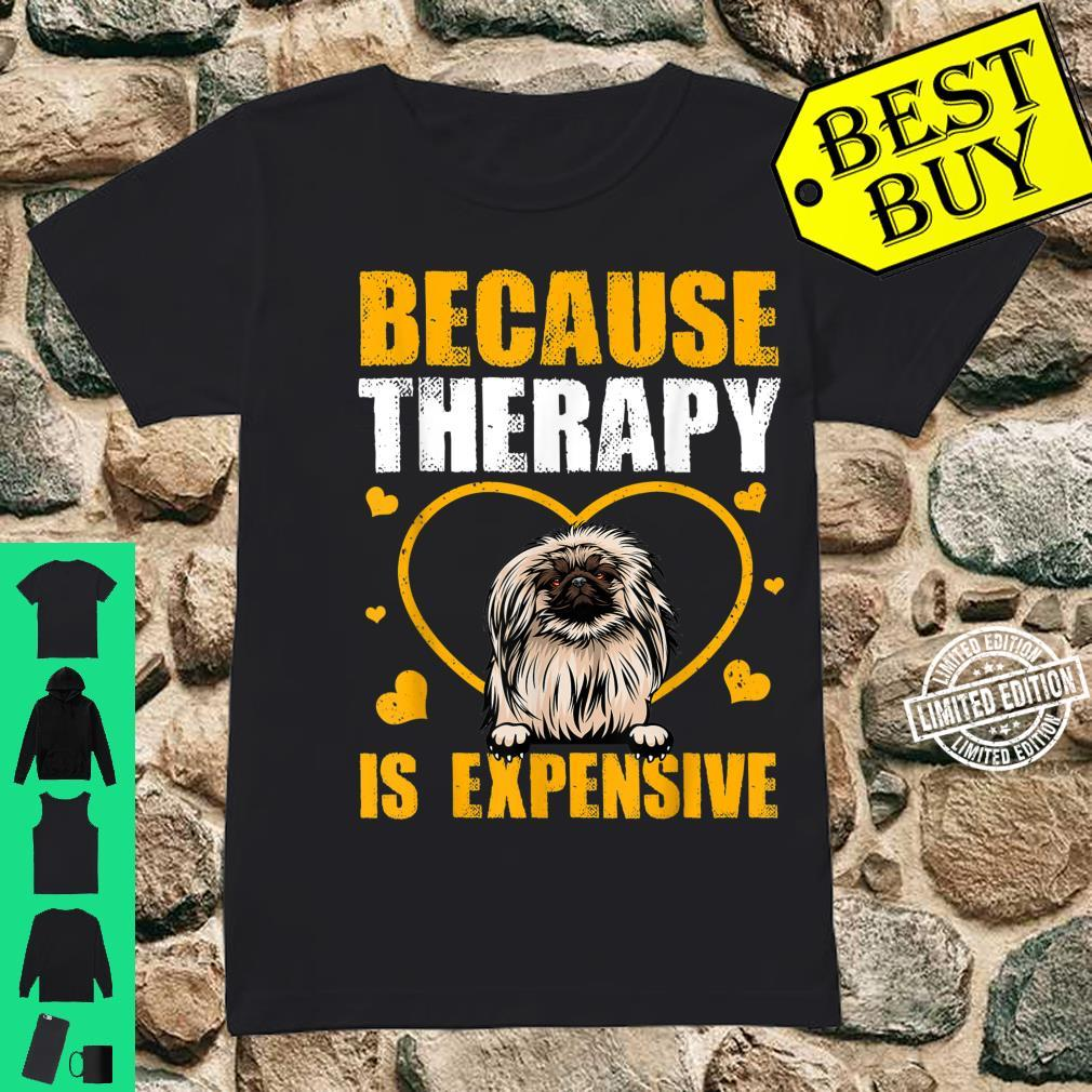 Because Therapy Is Expensive Pekingese Shirt ladies tee