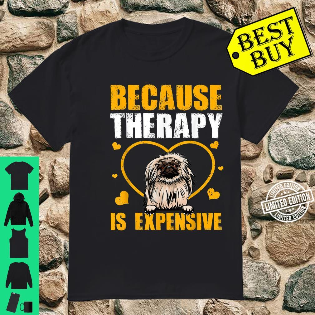 Because Therapy Is Expensive Pekingese Shirt
