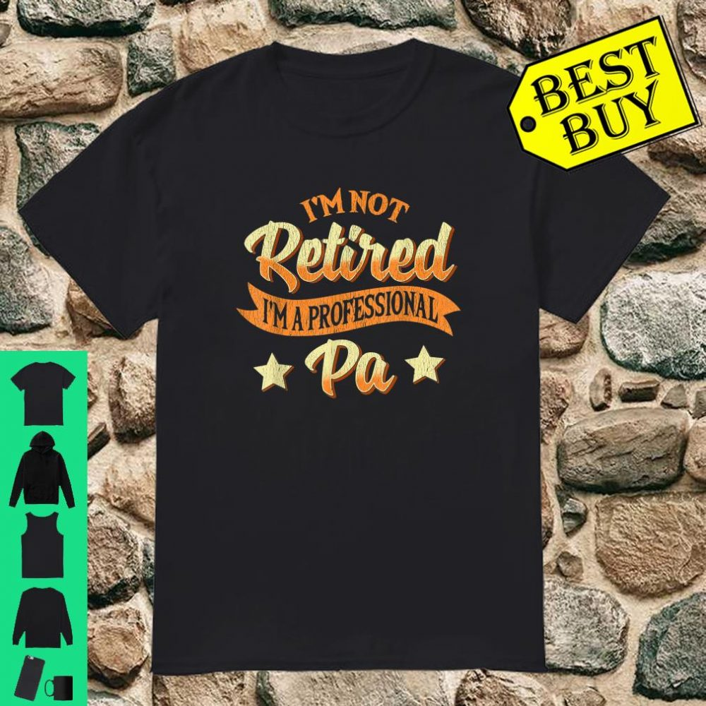 I'm Not Retired I'm A Professional Pa Christmas Gifts shirt