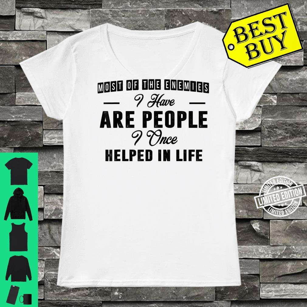 Most Of The Enemies You Have Are People You Once Helped In Shirt ladies tee