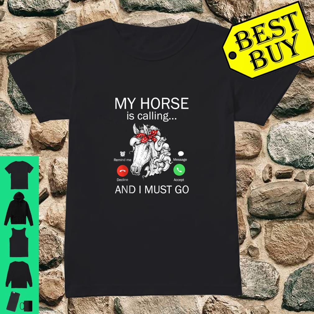 My Horse Is Calling And I Must Go Riding Horse Shirt Shirt ladies tee