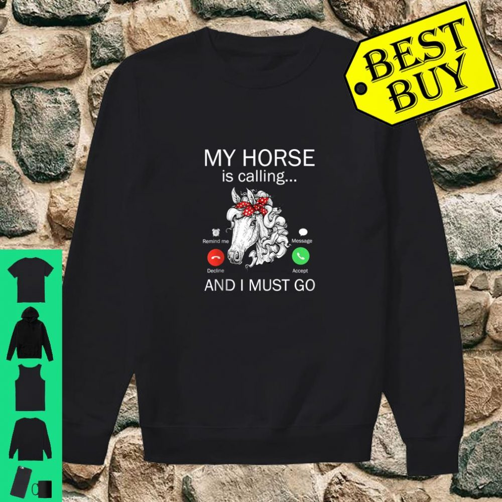 My Horse Is Calling And I Must Go Riding Horse Shirt Shirt sweater