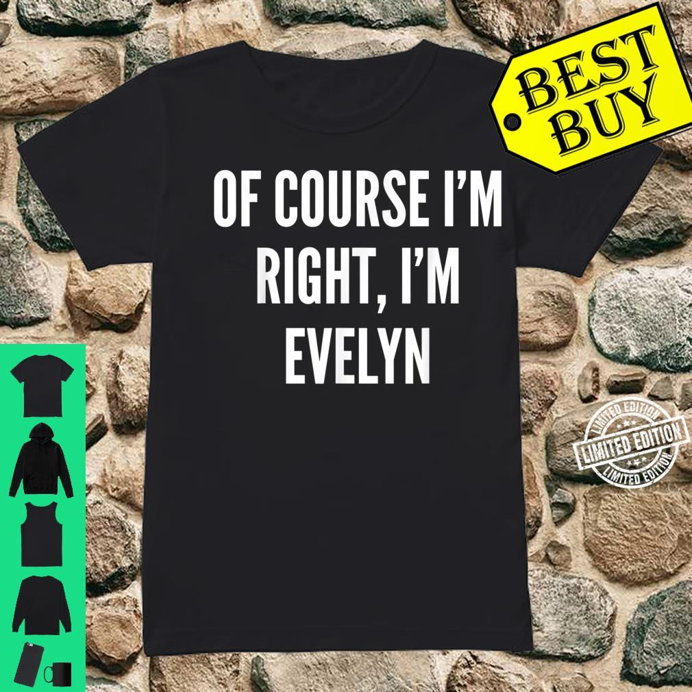 Of Course I'm Right, I'm Evelyn Shirt ladies tee
