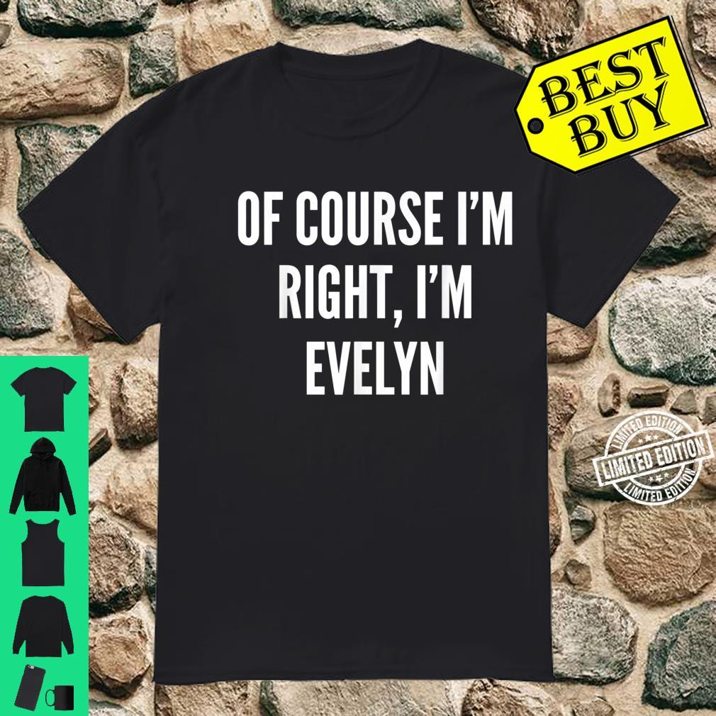 Of Course I'm Right, I'm Evelyn Shirt