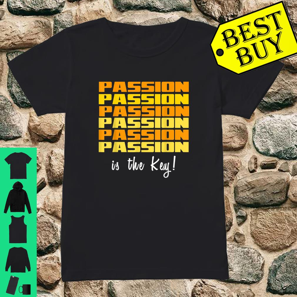 Passion is the key shirt ladies tee