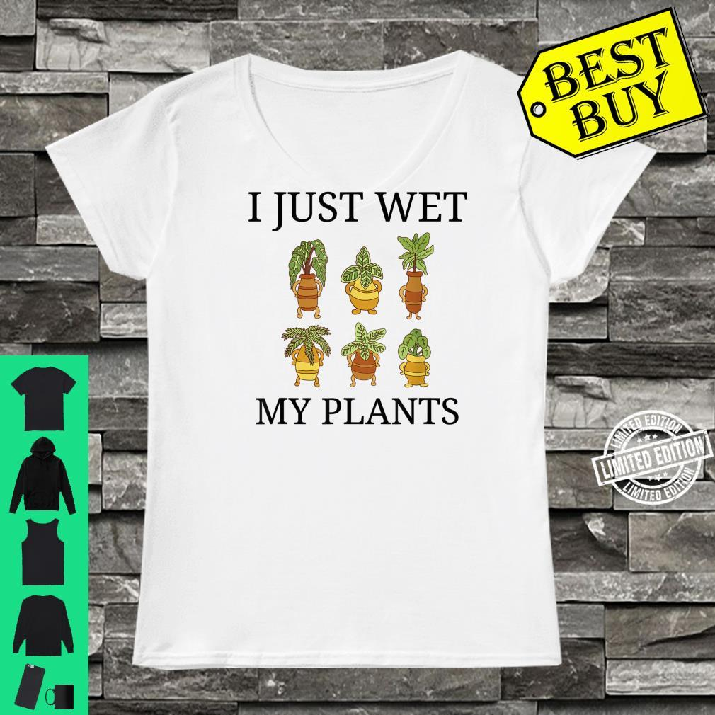 Plant, I Just Wet My Plants Gardening Houseplant Shirt ladies tee