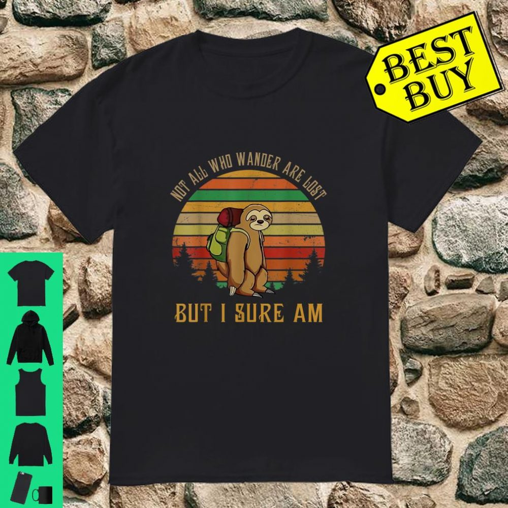 Sloth Not all are lost but I sure am shirt