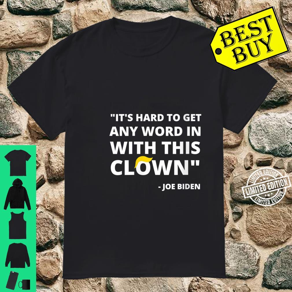 Womens It's Hard To Get Any Word In With This Clown Joe Biden Shirt